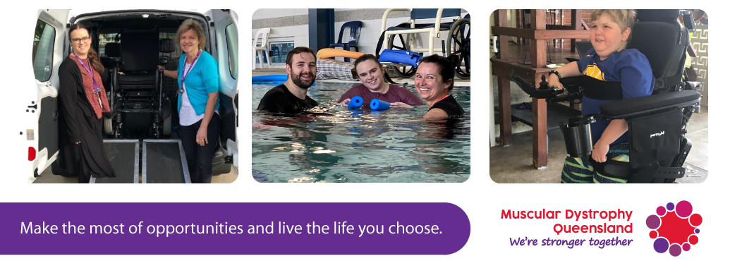 Make the most of opportunities and live the life you choose with Muscular Dystrophy Queensland.